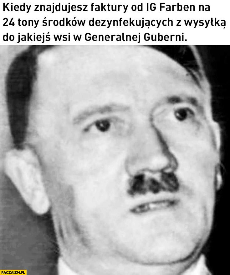 Hitler kiedy znajdujesz faktury od IG Farben na 24 tony środków dezynfekujących z wysyłką do jakiejś wsi w generalnej guberni
