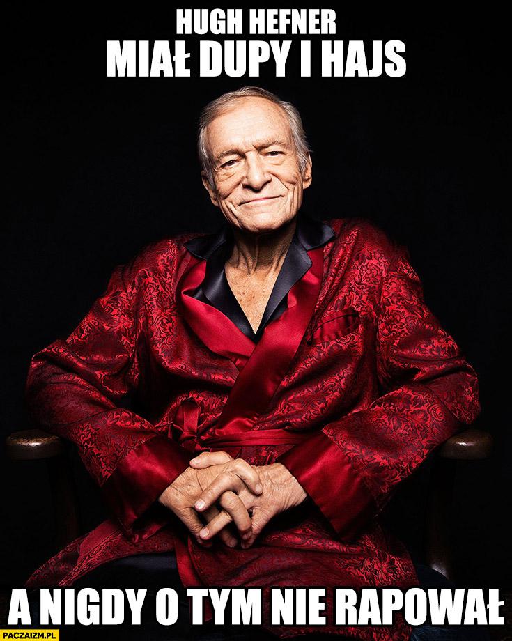 Hugh Hefner miał dupy i hajs a nigdy o tym nie rapował