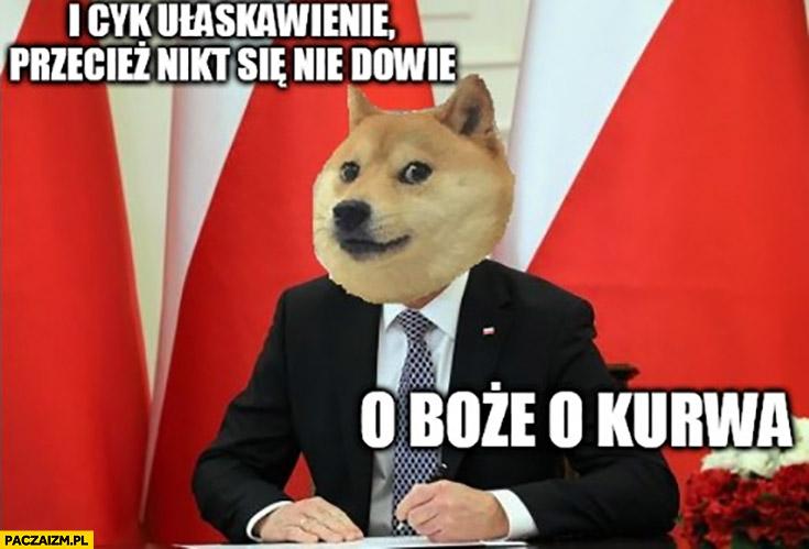 I cyk ułaskawienie przecież nikt się nie dowie o boże kurna Andrzej Duda ułaskawił pedofila