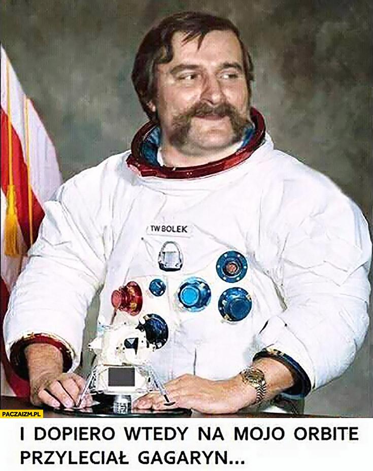 I dopiero wtedy na moja orbitę przyleciał Gagarin. Lech Wałęsa Bolek astronauta kosmonauta