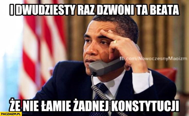 I dwudziesty raz dzwoni ta Beata że nie łamie żadnej konstytucji Obama Szydło