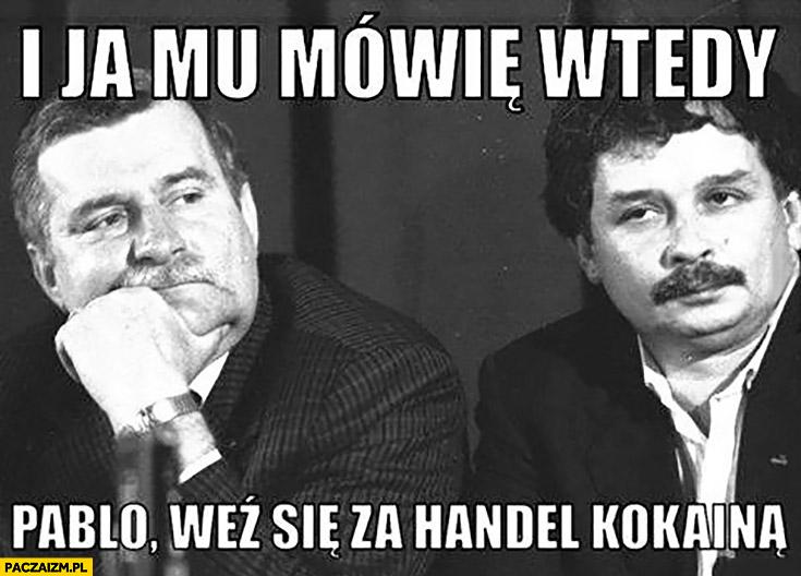 """I ja mu mówię wtedy: """"Pablo weź się za handel kokainą."""" Kaczyński Lech Wałęsa"""