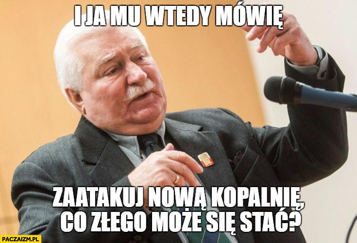 """I ja mu wtedy mówię: """"Zaatakuj nową kopalnię, co złego może się stać?"""" Lech Wałęsa Gothic"""