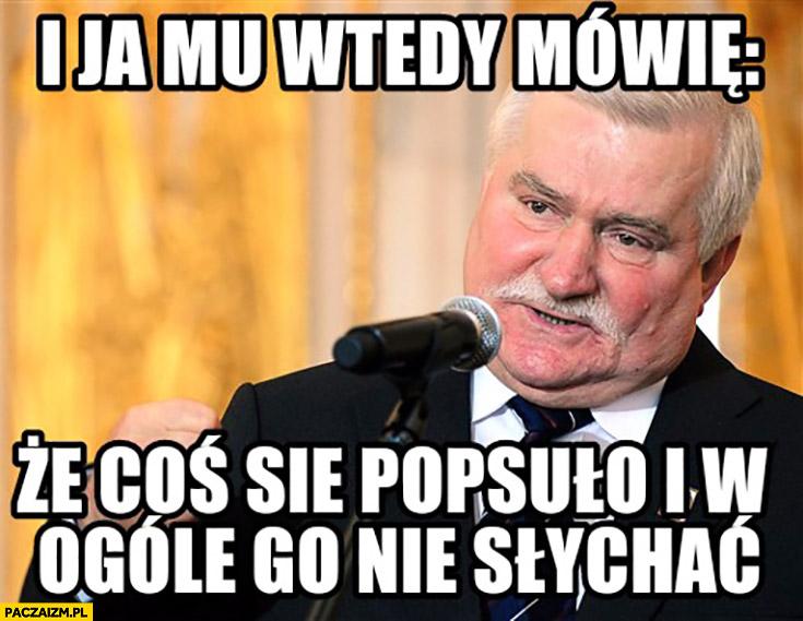 I ja mu wtedy mówię, że coś się popsuło i w ogóle go nie słychać Lech Wałęsa Zbigniew Stonoga