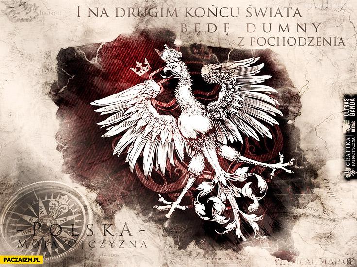 I na drugim końcu świata będę dumny z pochodzenia