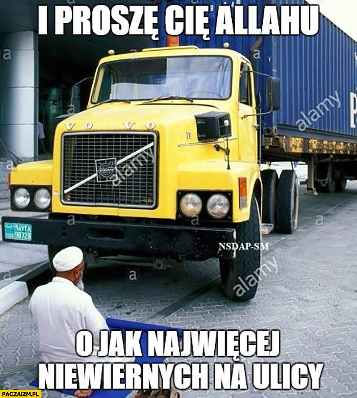 I proszę Cię Allahu o jak najwięcej niewiernych na ulicy muzułmanin modli się przed ciężarówką