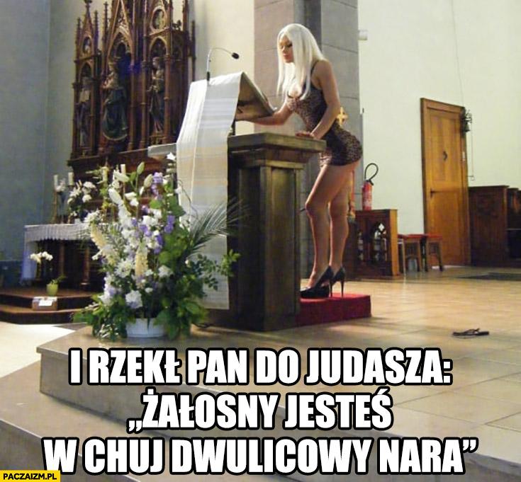 I rzekł Pan do Judasza: żałosny jesteś, w chuj dwulicowy nara. Blond Karyna czyta w kościele
