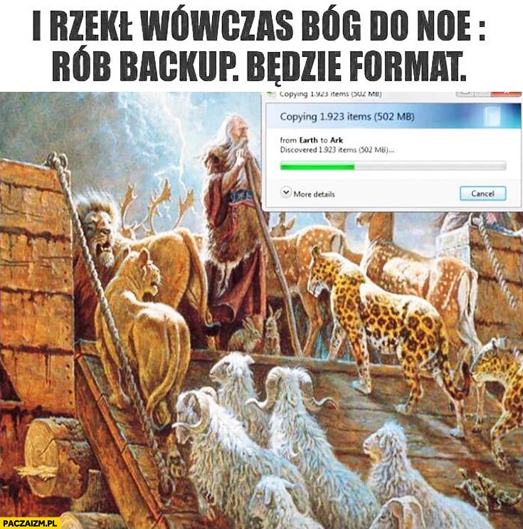 I rzekł wówczas Bóg do Noe: rób backup, będzie format dysku Arka Noego kopiuje pliki