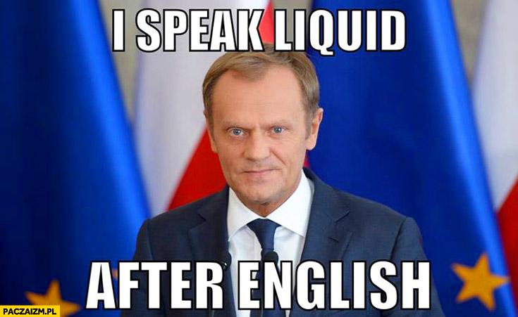 I speak liquid after English Tusk
