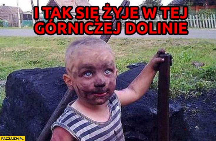 I tak się żyje w tej górniczej dolinie umorusane brudne dziecko