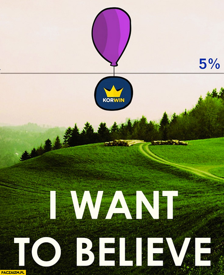 I want to believe Korwin 5% procent w wyborach