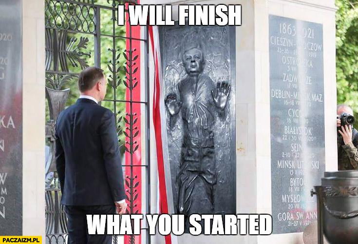 I will finish what you started. Andrzej Duda Han Solo Lech Kaczyński