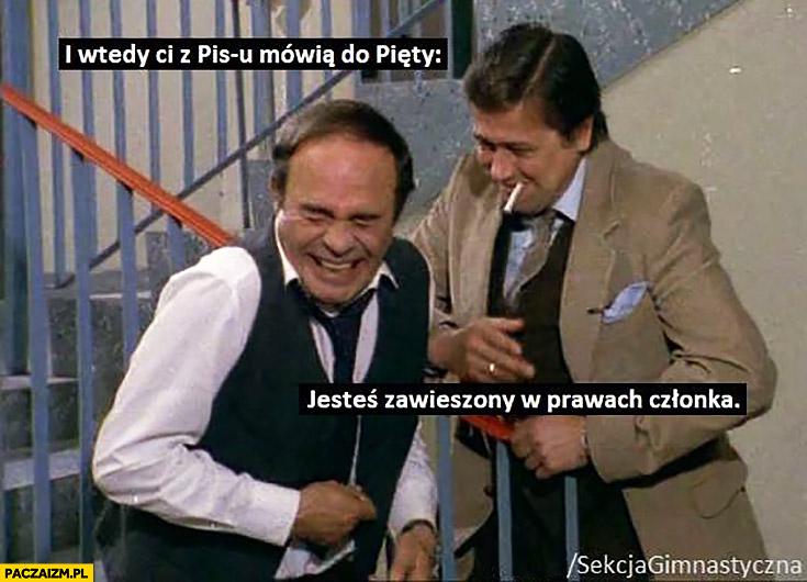 I wtedy ci z PiSu mówią do Pięty: jesteś zawieszony w prawach członka Sekcja gimnastyczna