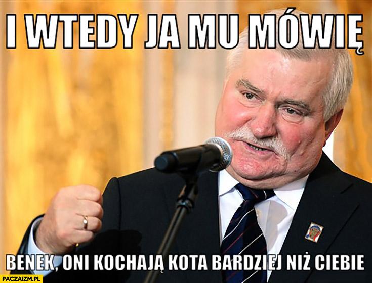 """I wtedy ja mówię mu """"Benek, oni kochają kota bardziej niż Ciebie"""" Lech Wałęsa"""