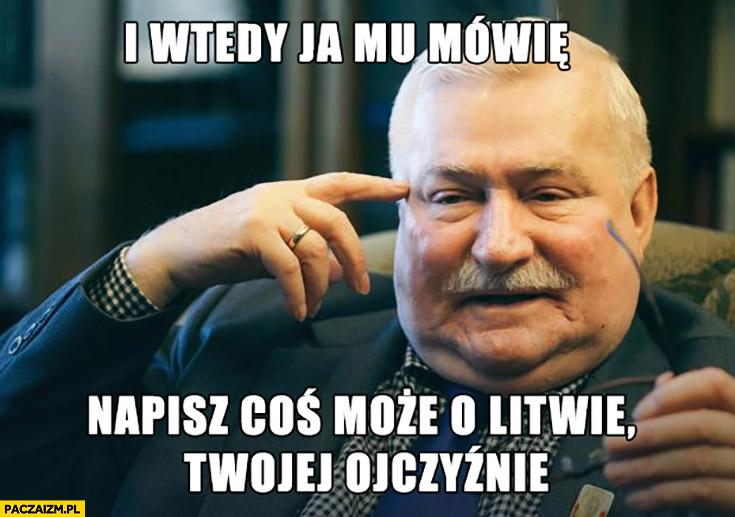 """I wtedy ja mu mówię: """"Napisz coś może o Litwie, Twojej ojczyźnie"""" Mickiewicz Lech Wałęsa"""
