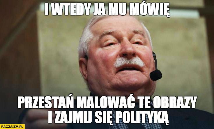 """I wtedy ja mu mówię: """"Przestań malować te obrazy i zajmij się polityką"""" hitler Lech Wałęsa"""