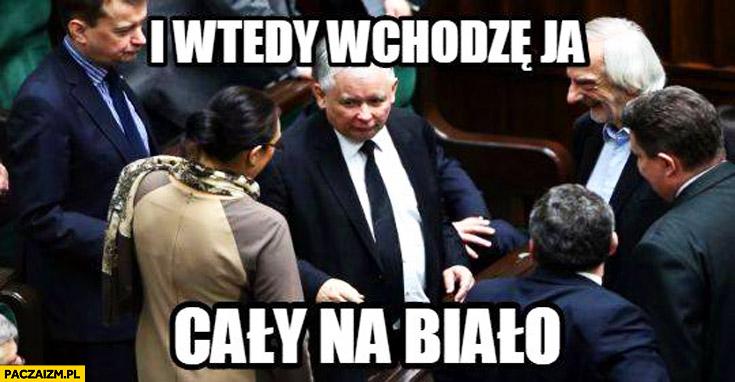 I wtedy wchodzę ja cały na biało Kaczyński