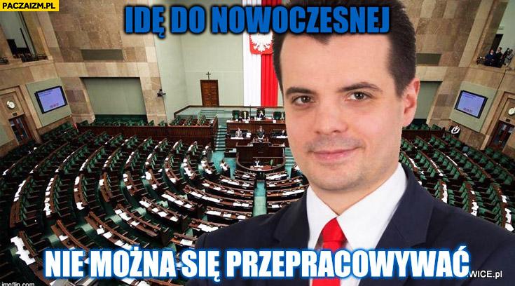 Idę do Nowoczesnej nie można się przepracowywać poseł Paweł Kobyliński