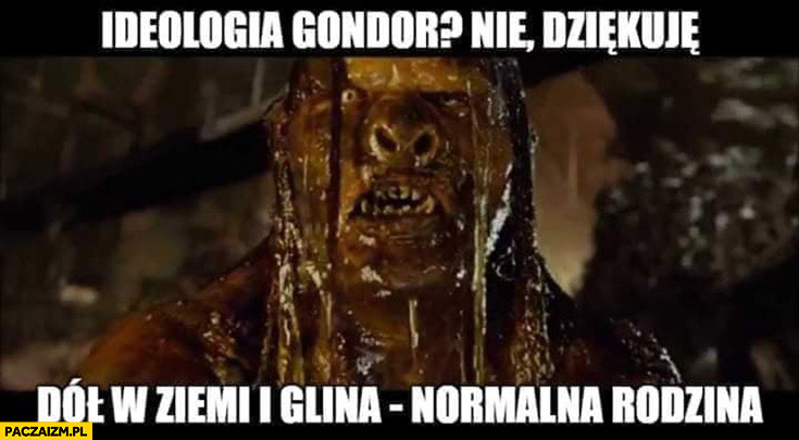 Ideologia Gondor nie dziękuję dół w ziemi i glina normalna rodzina