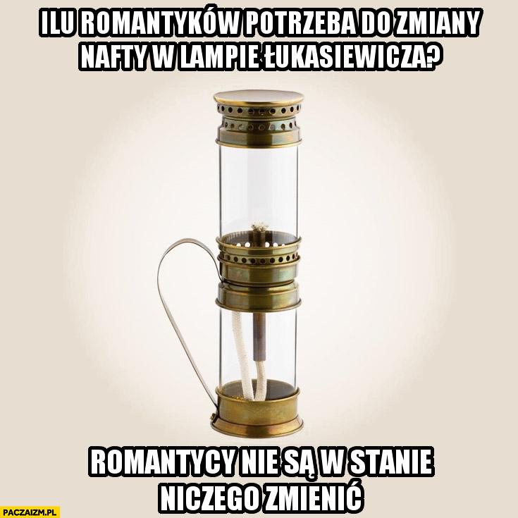 Ilu romantyków potrzeba do zmiany nafty w lampie Łukasiewicza? Romantycy nie są w stanie niczego zmienić