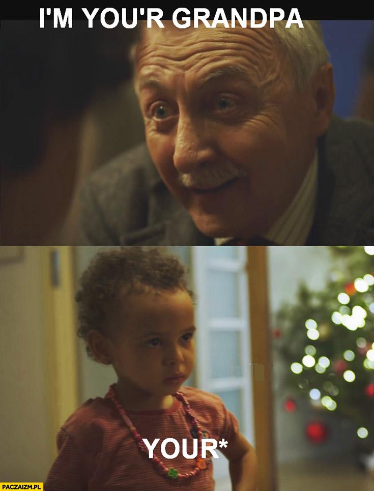 I'm you'r grandpa. *your dziadek reklama allegro