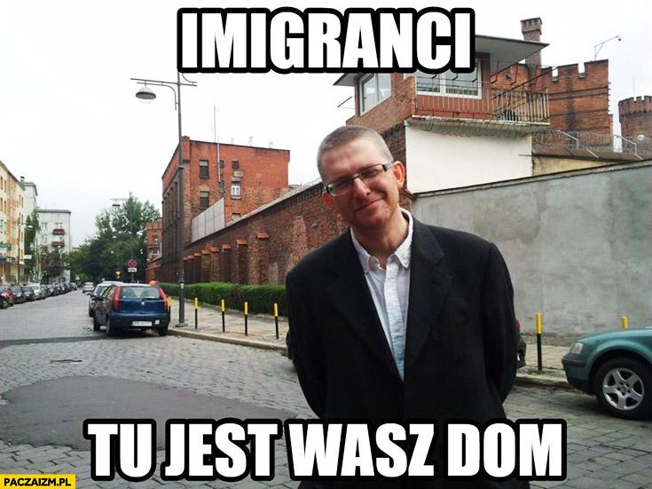Imigranci tu jest wasz dom Grzegorz Braun więzienie