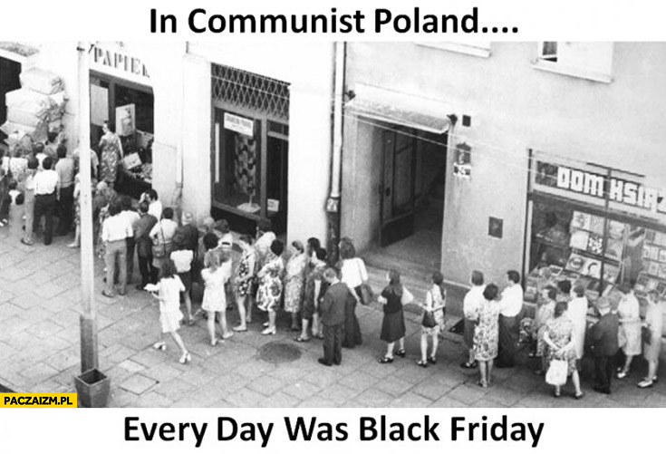In communist Poland every day was black friday