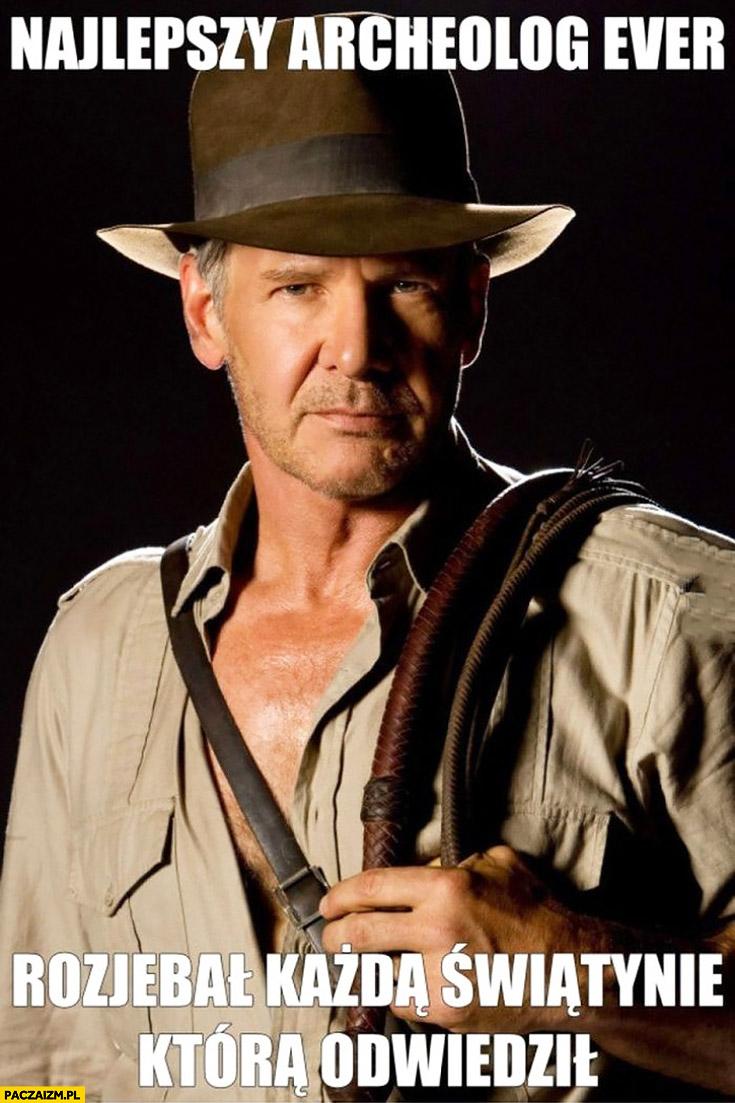 Indiana Jones najlepszy archeolog ever, rozwalił każdą świątynię, którą odwiedził