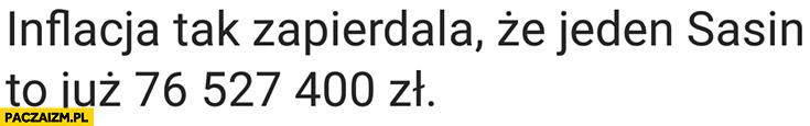 Inflacja tak zapierdziela, że jeden Sasin to już 76 milionów