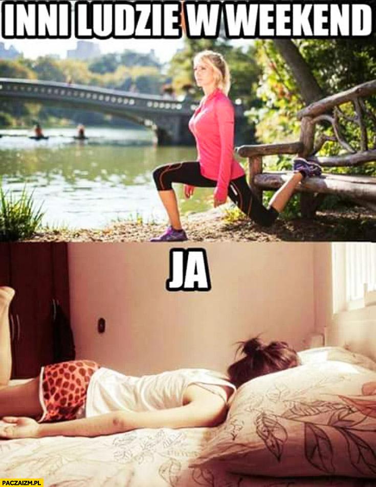 Inni ludzie w weekend ćwiczą biegają, ja śpię