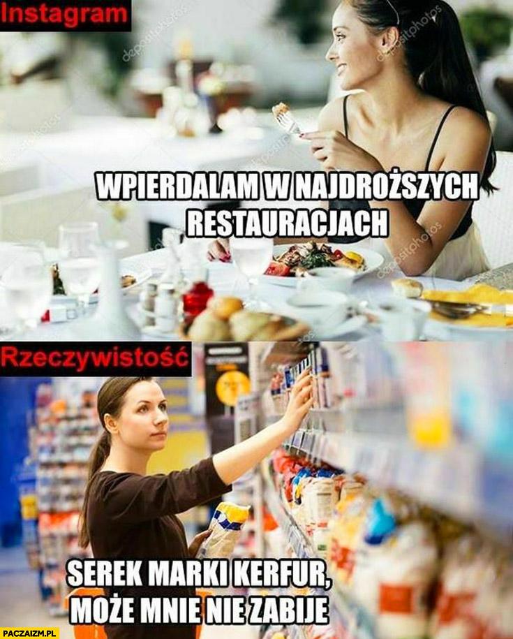 Instagram: jem w najdroższych restauracjach, rzeczywistość: serek marki Kerfur, może mnie nie zabije