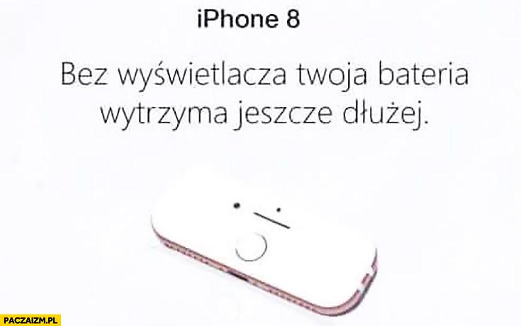 iPhone 8 bez wyświetlacza Twoja bateria wytrzyma jeszcze dłużej