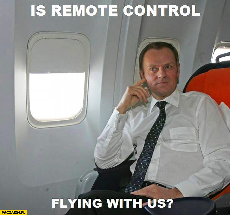 Is remote control flying with us? Tusk