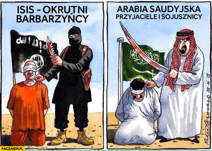 ISIS – okrutni barbarzyńcy. Arabia Saudyjska – przyjaciele i sojusznicy