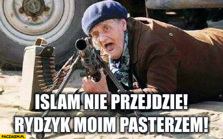 Islam nie przejdzie Rydzyk moim pasterzem babcia z karabinem
