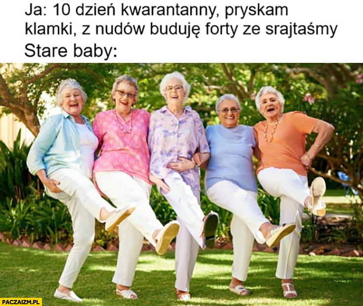 Ja: 10 dzień kwarantanny, pryskam klamki, stare baby tańczą imprezują na zewnątrz
