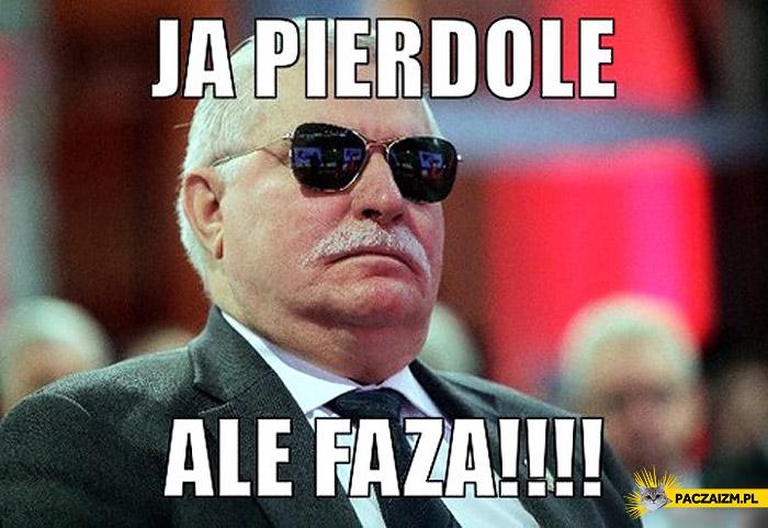 Ja pierdolę ale faza Lech Wałęsa