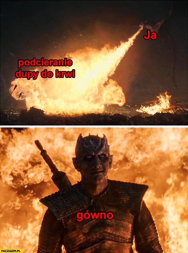 Ja, podcieranie tyłka aż do krwi kupa wychodzi nietknięta smok ogień