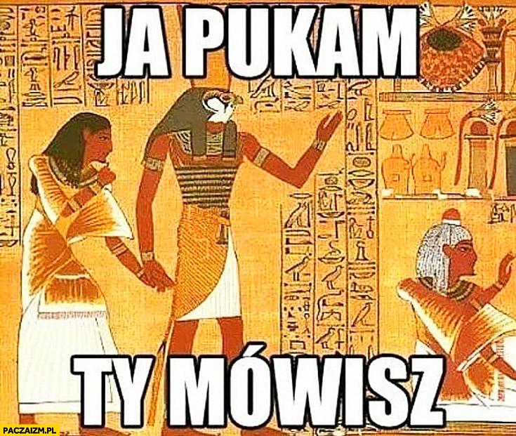 Ja pukam, Ty mówisz egipskie malowidło