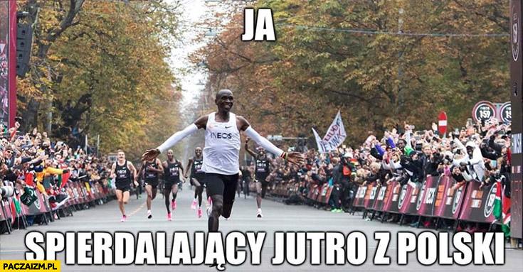 Ja spierdzielający jutro z Polski Eliud Kipchoge maraton 1:59