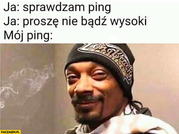 Ja: sprawdzam ping, ja: proszę nie bądź wysoki, mój ping: Snoop Dogg
