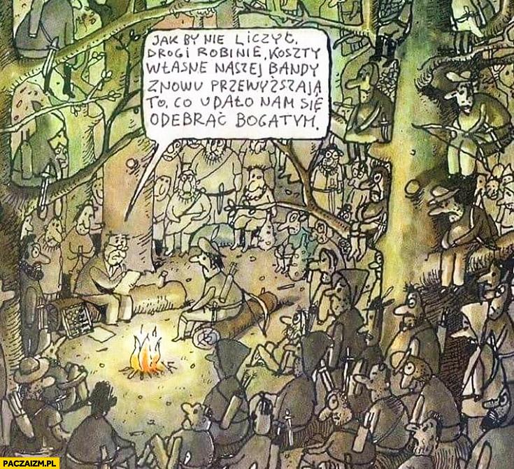 Jak by nie liczyć drogi Robinie koszty własne naszej bandy znowu przewyższają to co udało nam się odebrać bogatym