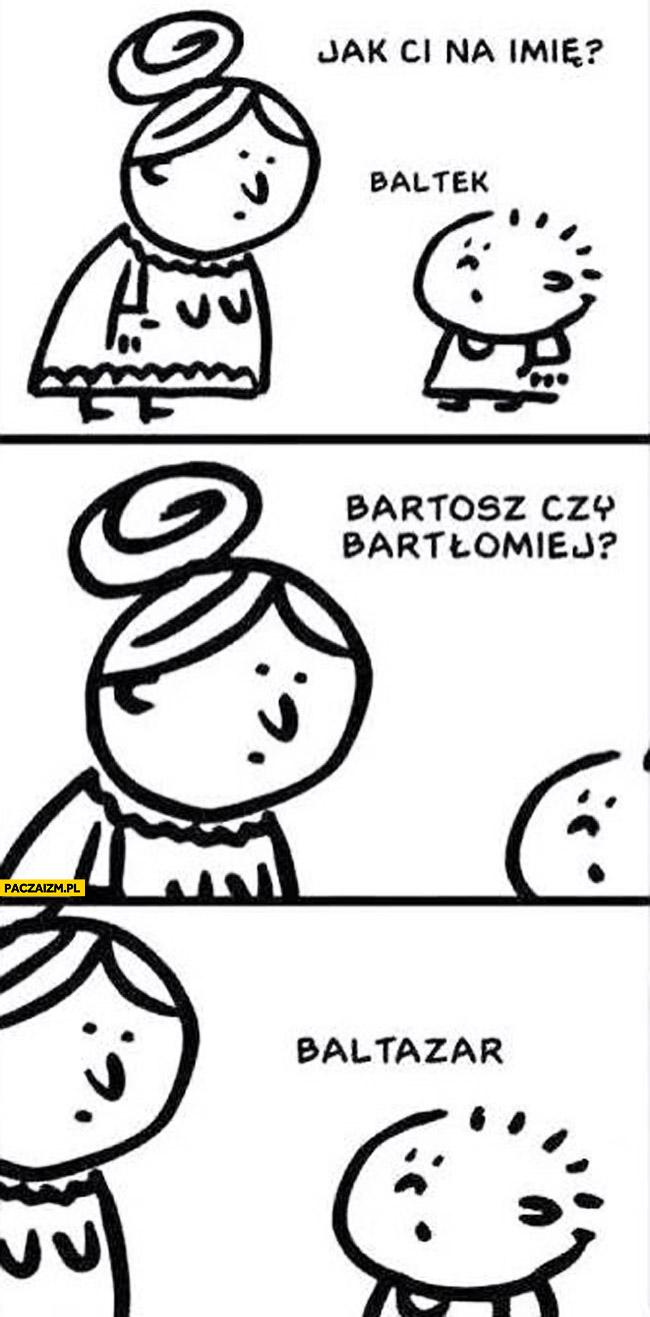 Jak Ci na imię Baltek Baltazar