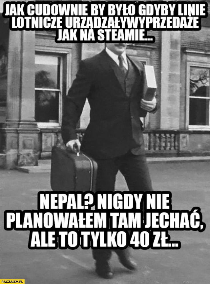 Jak cudownie by było gdyby linie lotnicze urządzały wyprzedaże jak na Steamie. Nepal? Nigdy nie planowałem tam jechać ale to tylko 40zł