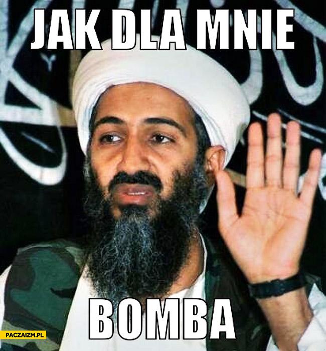 Jak dla mnie bomba Osama bin Laden