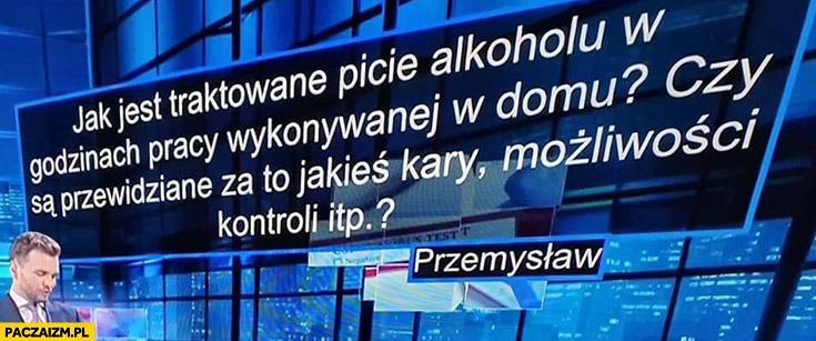 Jak jest traktowane picie alkoholu podczas pracy w domu home office czy są kary możliwości kontroli pytanie w TVN
