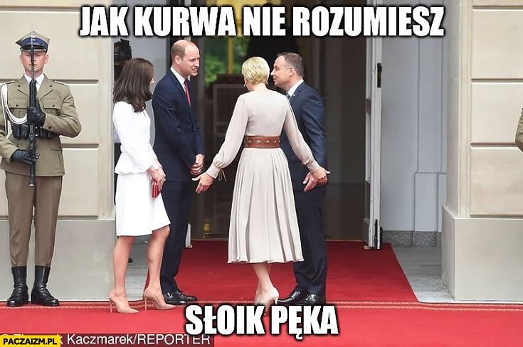 Jak kurna nie rozumiesz? Słoik pęka Andrzej Duda Książę William Księżna Kate