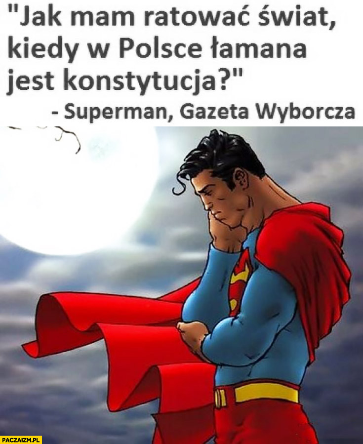 Jak mam ratować świat kiedy w Polsce jest łamana konstytucja? Superman, Gazeta Wyborcza