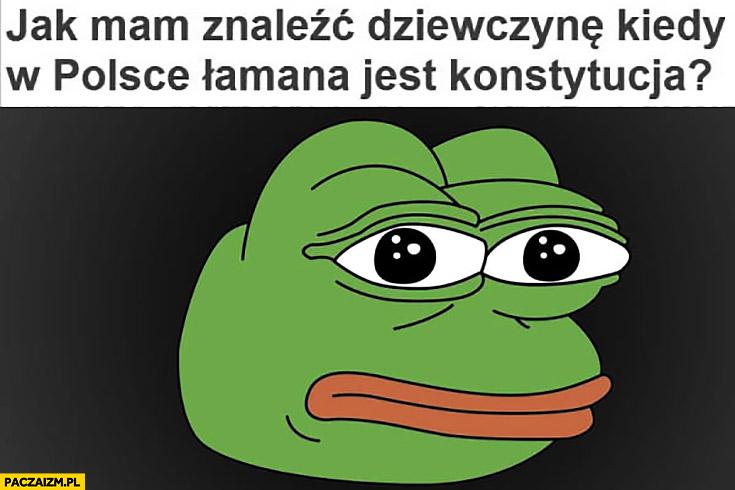 Jak mam znaleźć dziewczynę kiedy w Polsce łamana jest konstytucja? Smutna żaba Pepe