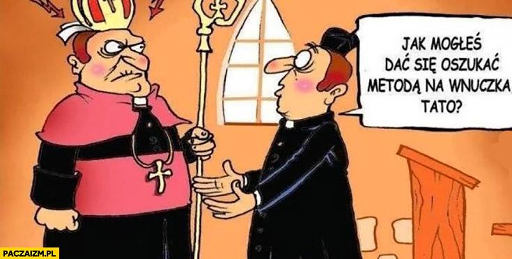 Jak mogłeś dać się oszukać metodą na wnuczka tato? Ksiądz biskup